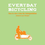 Good Read – Everyday Bicycling: How to Ride a Bike For Transportation (Whatever Your Lifestyle)