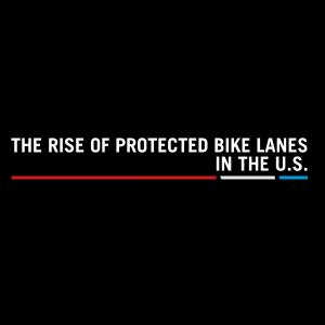 The Rise of Protected Bike Lanes in the US